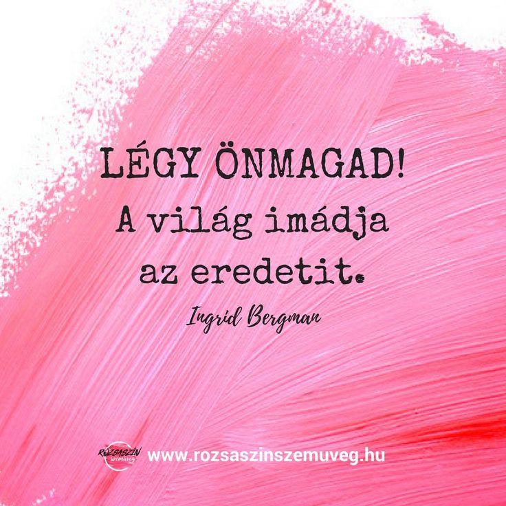 pozitív gondolatok, rózsaszín szemüveg, #pozitívgondolatok, #IngridBergman, xidézet, #idézetek, #pozitívidézetek, #rózsaszínszemüveg, #boldogság