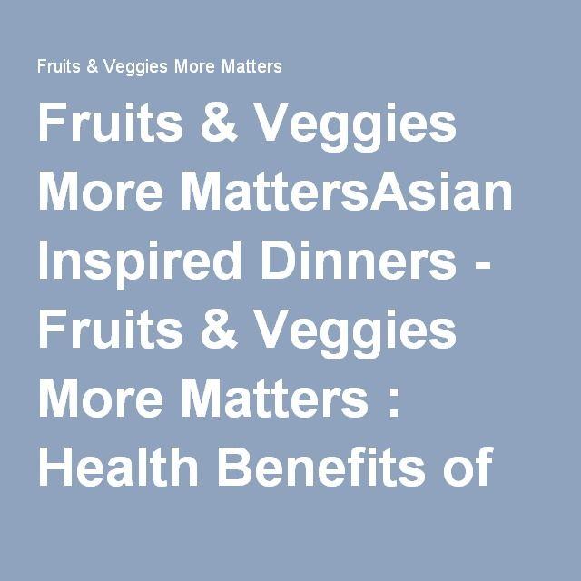 Fruits & Veggies More MattersAsian Inspired Dinners - Fruits & Veggies More Matters : Health Benefits of Fruits & Vegetables