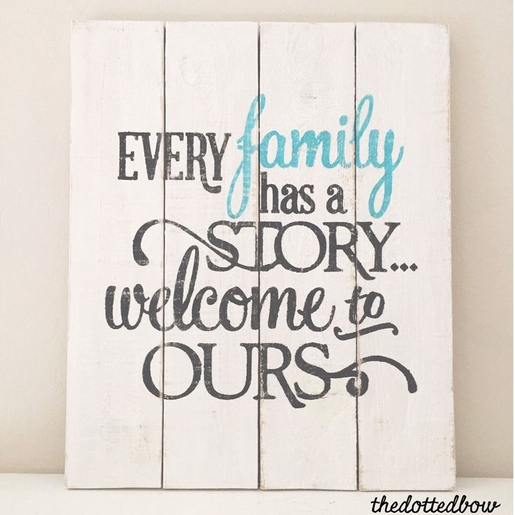 Every Family Has a Story... Welcome to Ours wood pallet sign by thedottedbow on Etsy https://www.etsy.com/listing/226754270/every-family-has-a-story-welcome-to-ours