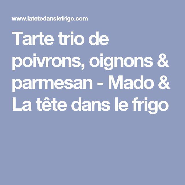Tarte trio de poivrons, oignons & parmesan - Mado & La tête dans le frigo