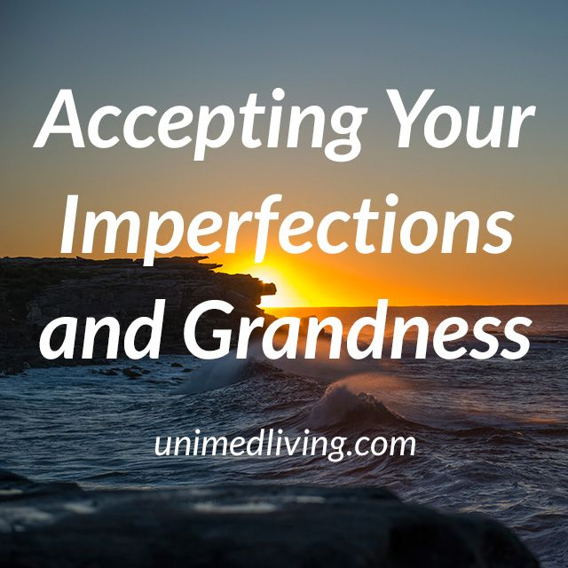 Are you stuck on your imperfections? You may be missing out on the grandness that you are. http://bit.ly/1CJsmjU #acceptance #awesomeness #imperfections #unimedliving