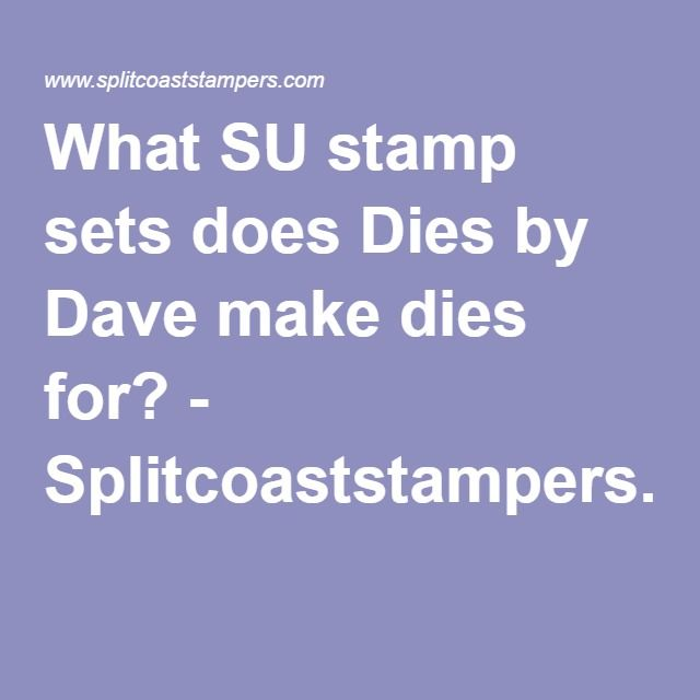 What SU stamp sets does Dies by Dave make dies for? - Splitcoaststampers.com