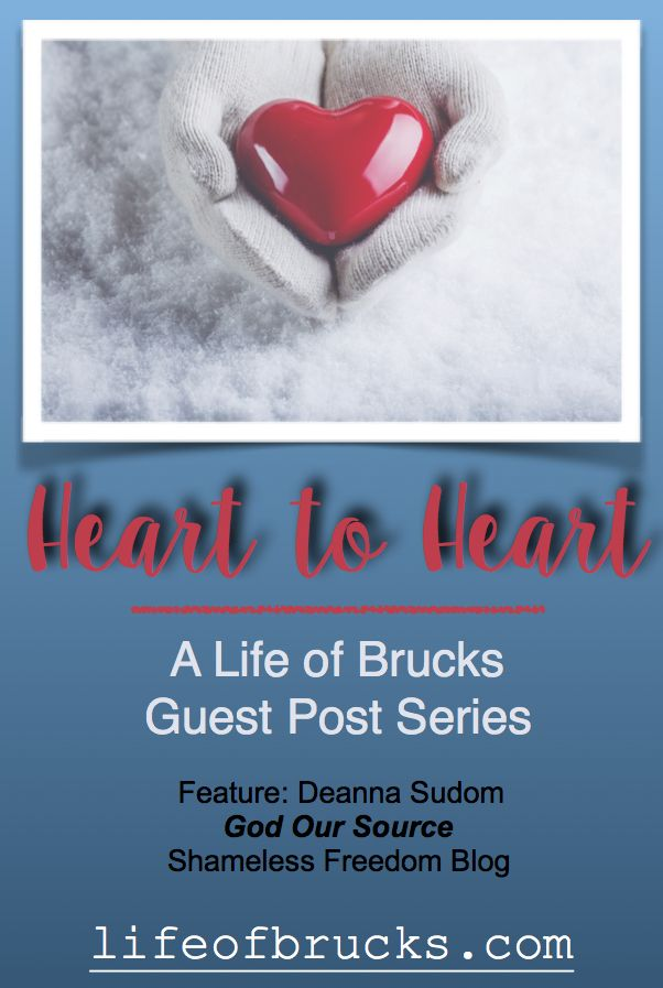 Welcome to our Heart to Heart Series!  Today's Featured Post is from Deanna Sudom over at Shameless Freedom Blog.  God Our Source...