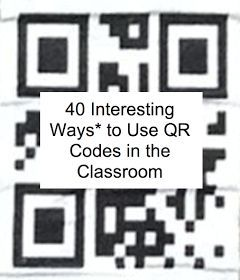 EdTech Toolbox: 40 Interesting Ways to use QR Codes in the Classroom