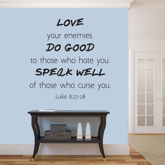 Love your enemies. Do good to those who hate by SweetumsSignatures