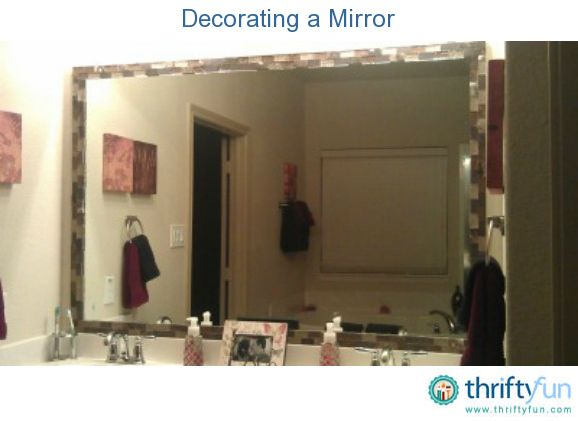 This Is A Guide About Decorating Mirror You Can Dress Up An Old Or
