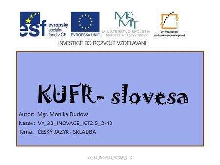 KUFR- slovesa Autor: Mgr. Monika Dudová>