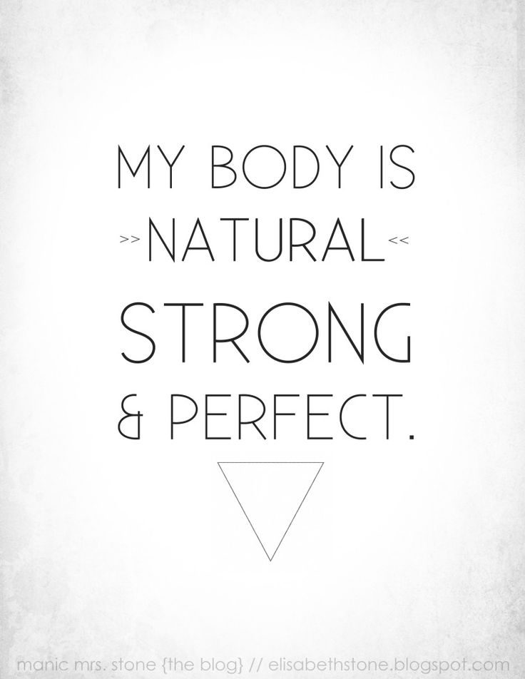 My body is natural, strong, and perfect.