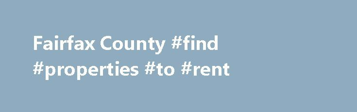 Fairfax County #find #properties #to #rent http://remmont.com/fairfax-county-find-properties-to-rent/  #property finder # Welcome to the Department of Tax Administration's Real Estate Assessment Information Site This site provides assessed values and physical characteristics extracted from the official assessment records for all residential and commercial properties in Fairfax County. Click the Property Search tab above to begin searching by address or tax map reference number. From these…