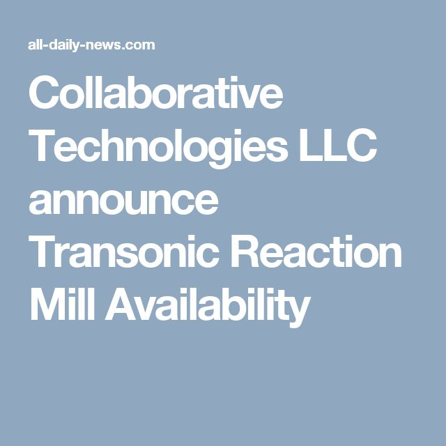 Collaborative Technologies LLC  announce Transonic Reaction Mill Availability