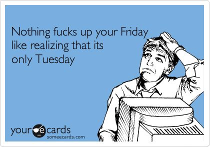 It's only Tuesday.......