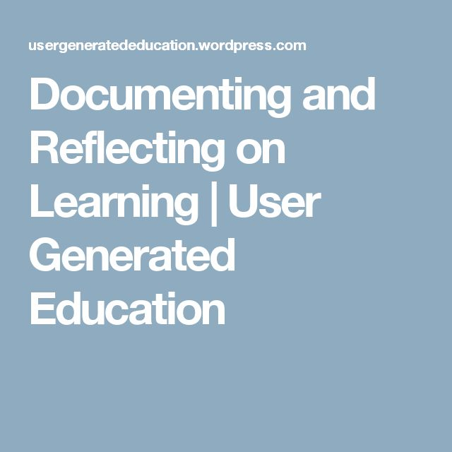 Documenting and Reflecting on Learning | User Generated Education