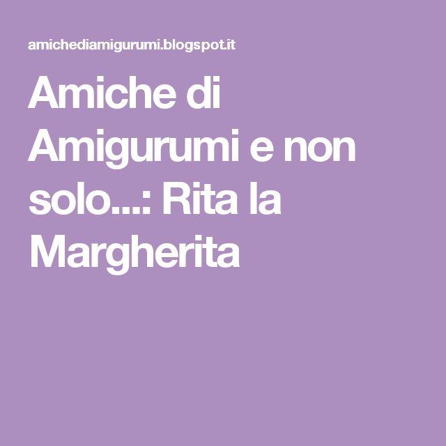 Amiche di Amigurumi e non solo...: Rita la Margherita