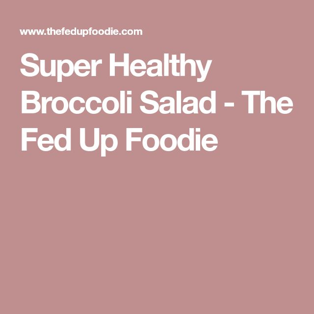 Super Healthy Broccoli Salad - The Fed Up Foodie