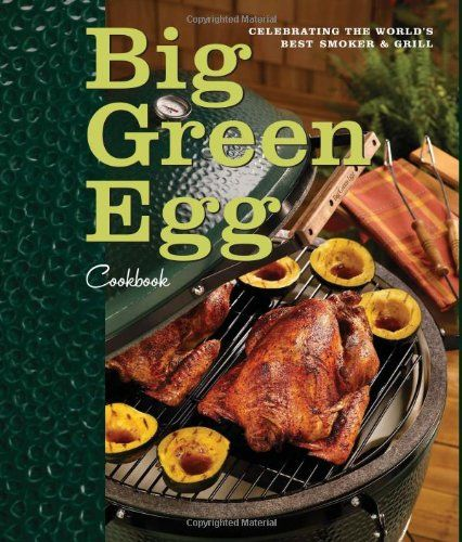Big Green Egg Cookbook: Celebrating the World's Best Smoker and Grill/Big Green Egg  #myhttender