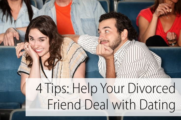 4 Tips: How to Help Your Divorced Friend Deal with Dating #Divorce #Dating #Advice