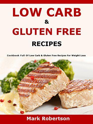 Low Carb & Gluten Free Recipes: Cookbook Full Of Low Carb & Gluten Free Recipes For Weight Loss by Mark Robertson http://www.amazon.com/dp/B01AWJSVKO/ref=cm_sw_r_pi_dp_B0fRwb05BNV3Q