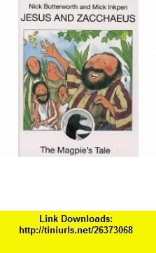 Jesus and Zacchaeus The Magpies Tale (Animal Tales) (9780551030589) Nick Butterworth, Mick Inkpen , ISBN-10: 0551030585  , ISBN-13: 978-0551030589 ,  , tutorials , pdf , ebook , torrent , downloads , rapidshare , filesonic , hotfile , megaupload , fileserve
