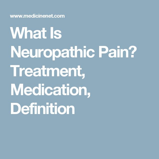 What Is Neuropathic Pain? Treatment, Medication, Definition