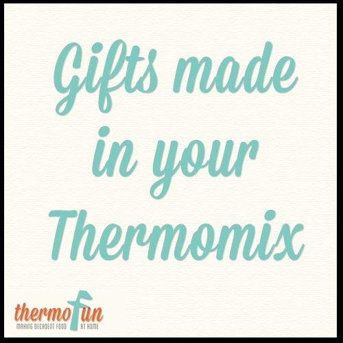 ThermoFun - Gift Ideas To Make In Your Thermomix - ThermoFun | making decadent food at home |