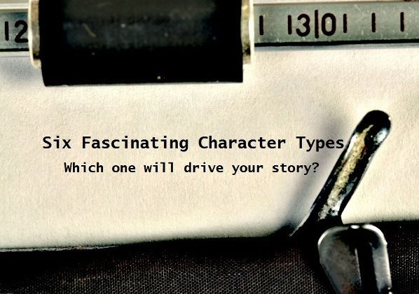 Six Fascinating Character Types - Writers Write