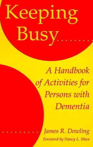 Bestseller Books Online Keeping Busy: A Handbook of Activities for Persons with Dementia James R. Dowling $22 - http://www.ebooknetworking.net/books_detail-0801850592.html