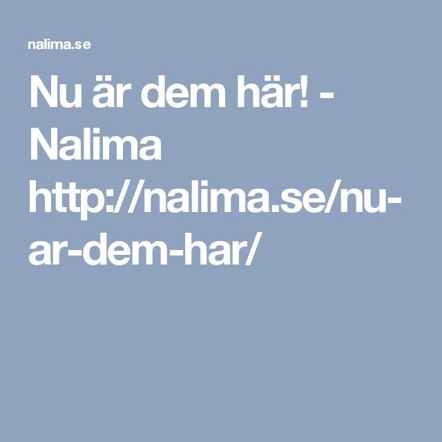 Nu är dem här! - Nalima http://nalima.se/nu-ar-dem-har/