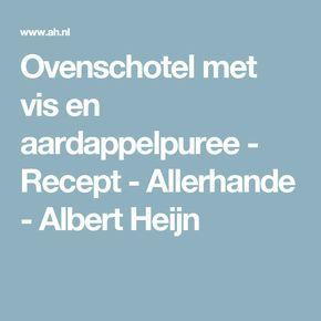 Ovenschotel met vis en aardappelpuree - Recept - Allerhande - Albert Heijn