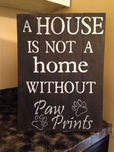 Awwwww....A house is not a home without paw prints