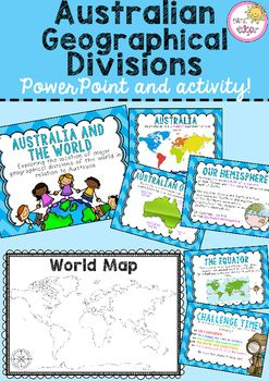 Australia (HASS):Australia and the World/Geographical Divisions is a resource includes an informational PowerPoint and activity. This product links directly to the following Year 2 HASS outcome in Geography:People are connected to many places:The location of the major geographical divisions of the world (e.g.