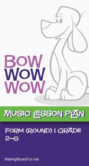 Bow, Wow, Wow | Free Music Lesson Plan (Round) - http://makingmusicfun.net/htm/f_mmf_music_library/bow-wow-wow-lesson.htm