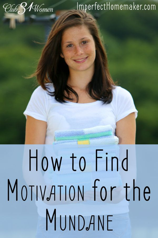 Are you looking for motivation to cook and clean? Keep house? Here's how to turn those mundane tasks into something you love for the people you really love! How to Find Motivation for the Mundane ~ Club31Women