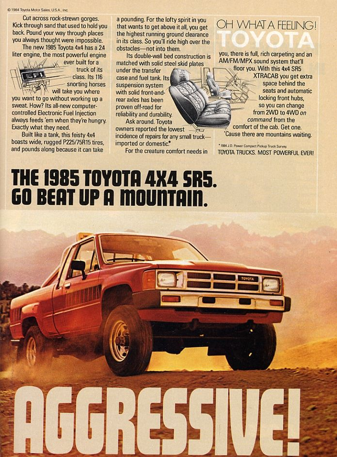 Toyota truck ad- 1985 white ext-cab w/long bed. SR-5  A work horse. Reliable. No matter how much wood I could stack in that 7foot bed it would haul it.
