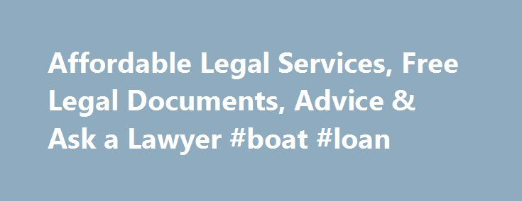 Affordable Legal Services, Free Legal Documents, Advice & Ask a Lawyer #boat #loan http://loan-credit.remmont.com/affordable-legal-services-free-legal-documents-advice-ask-a-lawyer-boat-loan/  #loan agreement sample # Incorporate Your Business We ve helped thousands of business owners just like you. Incorporate in Minutes We check your business name and file your paperwork. Our specialists can walk you through the entire process. Stay in Compliance We offer a Registered Agent service so you…