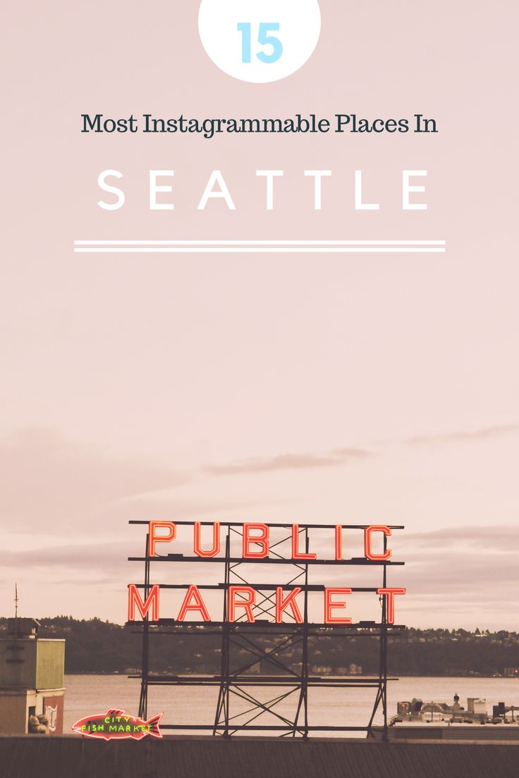 The 15 Most Instagrammable Places in Seattle