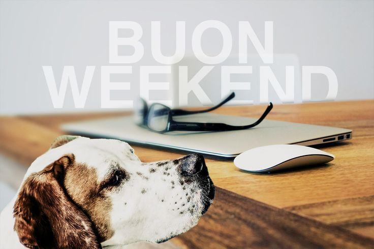 Buon fine settimana a tutti!