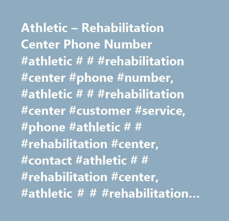 Athletic – Rehabilitation Center Phone Number #athletic # # #rehabilitation #center #phone #number, #athletic # # #rehabilitation #center #customer #service, #phone #athletic # # #rehabilitation #center, #contact #athletic # # #rehabilitation #center, #athletic # # #rehabilitation #center #support, #athletic # # #rehabilitation #center #support #number, #athletic # # #rehabilitation #center #customer #number, #athletic # # #rehabilitation #center #customer #service #number, #athletic # #…