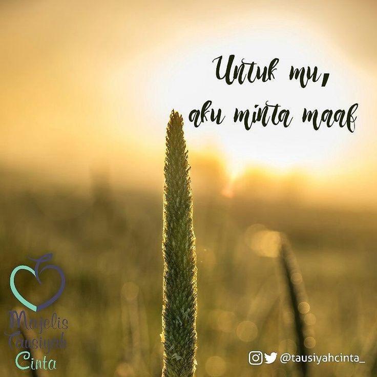 Untukmu aku minta maaf. karena ini jalan satu-satunya untuk tetap menjaga cinta yg aku punya. Menjaganya hanya untuk dia sang imam dalam hidupku.  Terimakasih atas segala kepedulianmu.  Kesungguhanmu yang aku tunggu karena aku tak mau terjebak dalam nafsu. Sungguh aku tak maukan itu.!! Maka dari itu aku cintai kau dalam doa lalu melepaskannya dengan keikhlasan.  Karena aku percaya nanti jika benar kamulah yg akan menjadi pendamping hidupku Allah pasti akan pertemukan kita kembali…