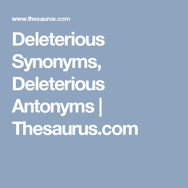 Deleterious Synonyms, Deleterious Antonyms | Thesaurus.com
