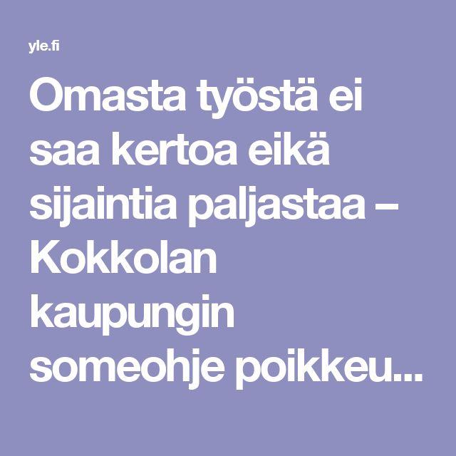 Omasta työstä ei saa kertoa eikä sijaintia paljastaa – Kokkolan kaupungin someohje poikkeuksellisen tiukka? | Yle Uutiset | yle.fi