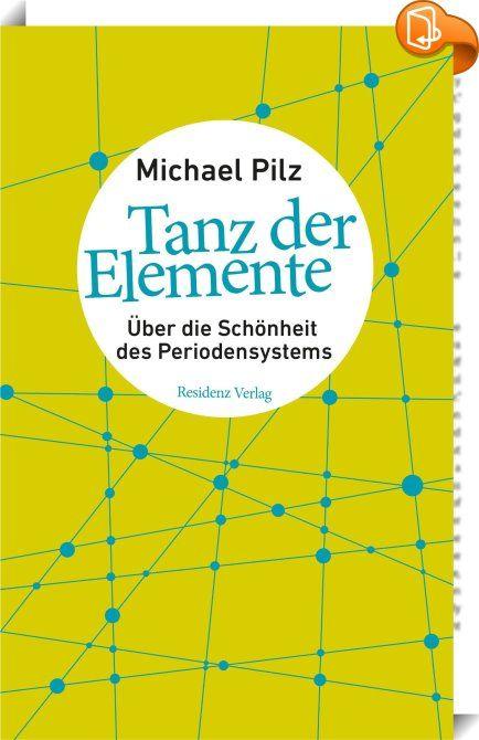 Tanz der Elemente    :  Chemie ist die fröhlichste Wissenschaft unserer Zeit.  … – Book2look International GmbH