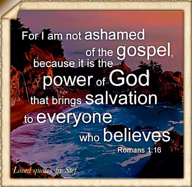 Quotes About The Power Of God: The Gospel Is The Power Of God And I'm Not Ashamed Of It