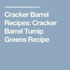Cracker Barrel Recipes: Cracker Barrel Turnip Greens Recipe