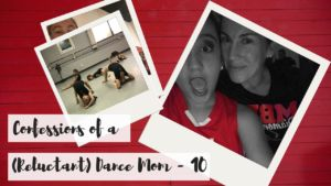 Confessions of a (Reluctant) Dance Mom - Part 10