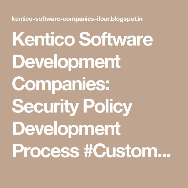 Kentico Software Development Companies: Security Policy Development Process #CustomSoftwareDevelopmentCompanyIndia #SoftwareConsultancyIndia #OffshoreSoftwareDevelopmentCompanyIndia