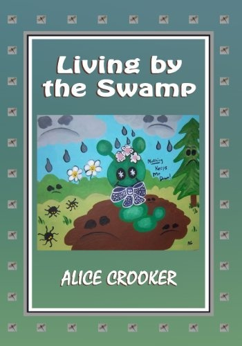 Living by the Swamp by Alice Crooker,  find it on Amazon: http://www.amazon.com/dp/B004VTH982/