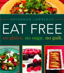 """Eat Free: No Gluten, No Sugar, No Guilt by author Rhiannon Lawrence. Created with the gluten-intolerant and diabetic in mind, this collection of gluten- and sugar-free recipes will leave you with delicious meals, desserts, and snacks—all made with fresh, organic, and whole ingredients—that are guaranteed to please your family's pickiest food critic. And the next time someone says, """"You are what you eat,"""" you'll take it as a compliment."""