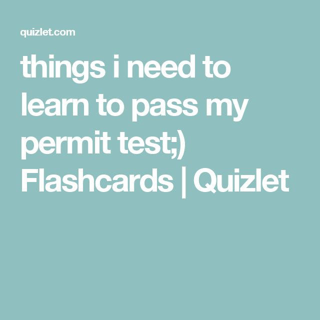 things i need to learn to pass my permit test;) Flashcards   Quizlet