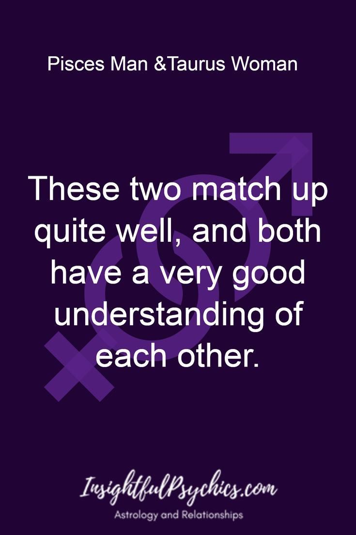 These Two Match Up Quite Well And Both Have A Very Good Understanding Of Each Other Pisces Man Taurus Pisces And Taurus Pisces Relationship Pisces Quotes