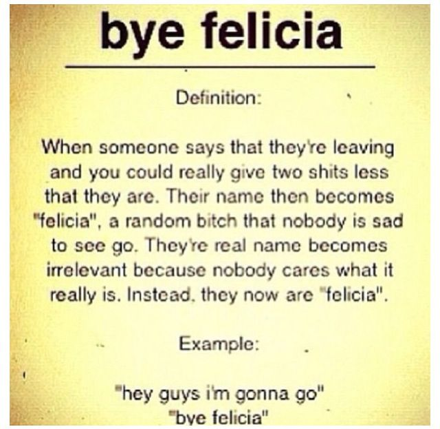 "my sister taught Andy and Ben to say this. It is hilarious to hear someone tell them goodbye and they go ""Bye Felicia"" haha"